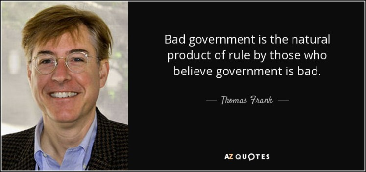 quote-bad-government-is-the-natural-product-of-rule-by-those-who-believe-government-is-bad-thomas-frank-73-39-52